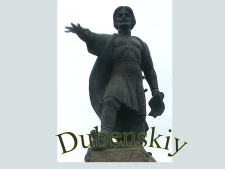 A.A.Dubenskiy is a founder of our city. There isn't enough information about his life. It is well known that he Was born in aristocratic family. But his.