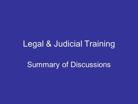 Legal & Judicial Training Summary of Discussions.