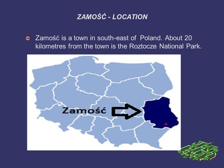ZAMOŚĆ - LOCATION ➲ Zamość is a town in south-east of Poland. About 20 kilometres from the town is the Roztocze National Park.