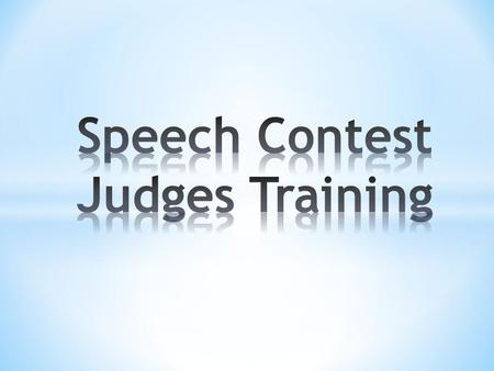 Agenda * Purpose of Speech Contests * What's in it for Me? * What Makes a Good Judge? * The Art of Judging * BREAK * Practice (World Champion of Public.