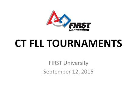 CT FLL TOURNAMENTS FIRST University September 12, 2015.