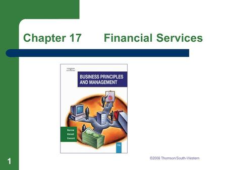 Chapter 17 Financial Services 1 ©2008 Thomson/South-Western.
