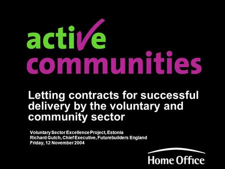 Letting contracts for successful delivery by the voluntary and community sector Voluntary Sector Excellence Project, Estonia Richard Gutch, Chief Executive,