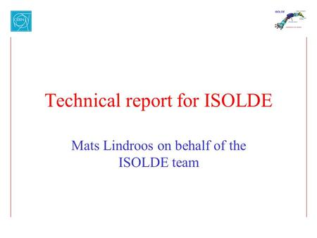 Technical report for ISOLDE Mats Lindroos on behalf of the ISOLDE team.