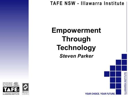 "Empowerment Through Technology Steven Parker. We need to live in both worlds… ""…the classroom and the Web. The brave new world of net delivered and assisted."