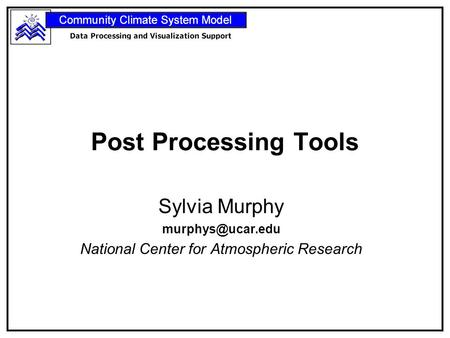 Post Processing Tools Sylvia Murphy National Center for Atmospheric Research.
