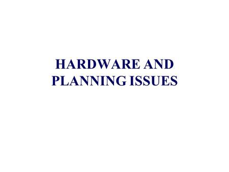 HARDWARE AND PLANNING ISSUES. OBJECTIVES At the end of this lesson the learner should be able to: 1.Explain the need for hardware compatibility 2.Discuss.
