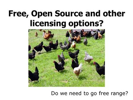 Do we need to go free range? Free, Open Source and other licensing options?