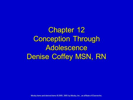 Mosby items and derived items © 2009, 2005 by Mosby, Inc., an affiliate of Elsevier Inc. Chapter 12 Conception Through Adolescence Denise Coffey MSN, RN.