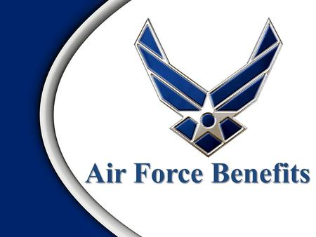 Air Force Benefits. Overview  Pay  Basic Pay  Special Pay  Incentive Pay  Allowances  BAH  BAS  Uniform.