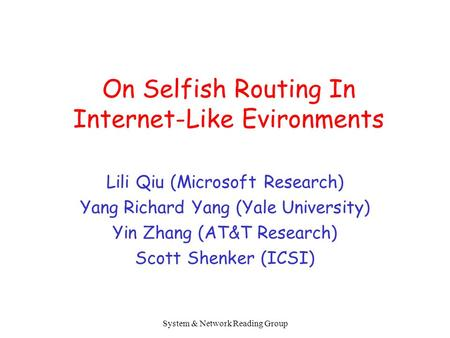 System & Network Reading Group On Selfish Routing In Internet-Like Evironments Lili Qiu (Microsoft Research) Yang Richard Yang (Yale University) Yin Zhang.