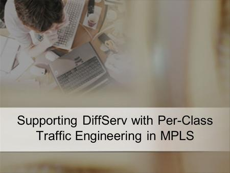 Supporting DiffServ with Per-Class Traffic Engineering in MPLS.