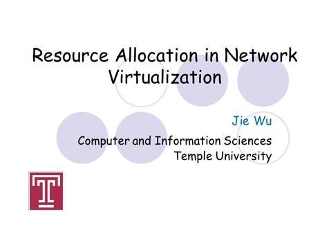 Resource Allocation in Network Virtualization Jie Wu Computer and Information Sciences Temple University.