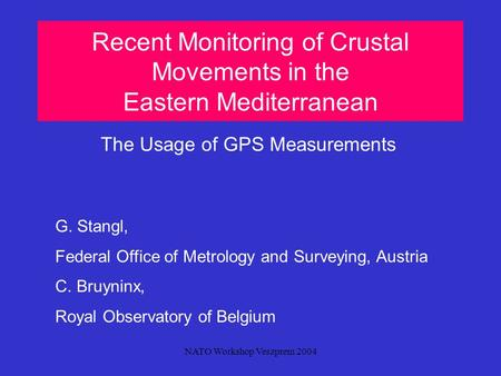 NATO Workshop Veszprem 2004 Recent Monitoring of Crustal Movements in the Eastern Mediterranean The Usage of GPS Measurements G. Stangl, Federal Office.