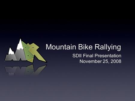 Mountain Bike Rallying SDII Final Presentation November 25, 2008.