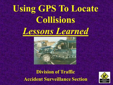 Using GPS To Locate Collisions Lessons Learned Division of Traffic Accident Surveillance Section.