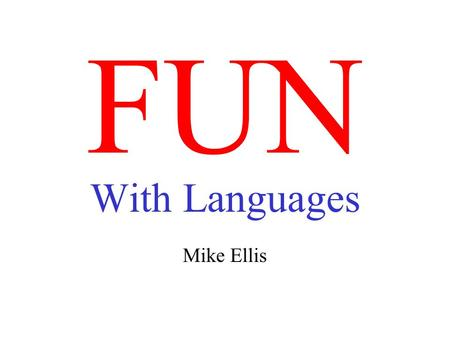 FUN With Languages Mike Ellis. Are you smarter than a 5-year-old?