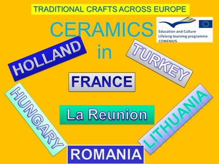 TRADITIONAL CRAFTS ACROSS EUROPE CERAMICS in. Ceramics Here is a comparative presentation of the work done by the partners on ceramics in each country.