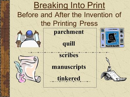 Breaking Into Print Before and After the Invention of the Printing Press parchment quill scribes manuscripts tinkered.