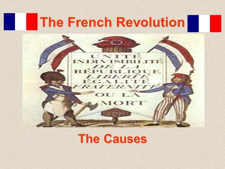 "The French Revolution The Causes. The 4 Stages of the French Revolution 1 st Stage ""Moderate Phase"" (1789 – 1791) –Meeting of Estate General –Fall of."