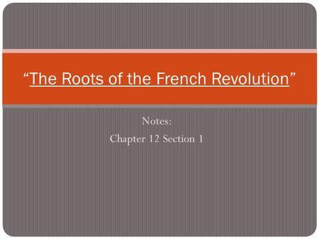 "Notes: Chapter 12 Section 1 ""The Roots of the French Revolution"""