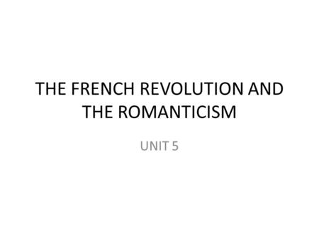 THE FRENCH REVOLUTION AND THE ROMANTICISM UNIT 5.