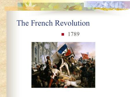The French Revolution 1789. Causes of French Revolution Ideas of liberty and equality from the American Revolution (note: Constitution was signed 2 yrs.