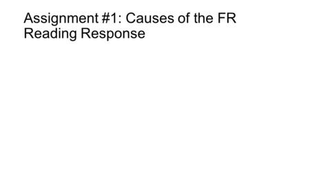 Assignment #1: Causes of the FR Reading Response.