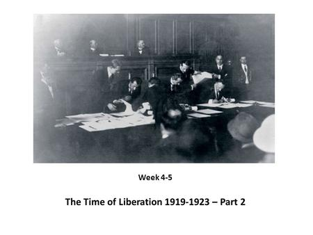 The Time of Liberation 1919-1923 – Part 2 Week 4-5.