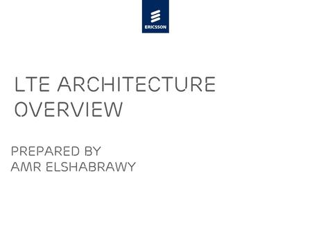 Slide title 48 pt Slide subtitle 30 pt LTE Architecture Overview Prepared by Amr Elshabrawy.