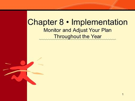 1 Chapter 8 Implementation Monitor and Adjust Your Plan Throughout the Year.
