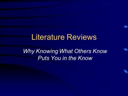 <strong>Literature</strong> <strong>Reviews</strong> Why Knowing What Others Know Puts You in the Know.