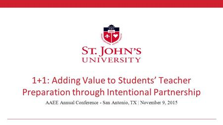 1+1: Adding Value to Students' Teacher Preparation through Intentional Partnership AAEE Annual Conference - San Antonio, TX | November 9, 2015.