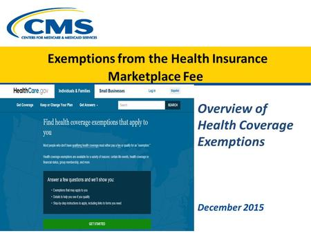 Exemptions from the Health Insurance Marketplace Fee Overview of Health Coverage Exemptions December 2015.