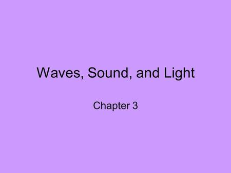 Waves, Sound, and Light Chapter 3. Bell Work 11/20/09 1.How long did you study for yesterday's test? 2.How do you think you did on the test? 3.Will you.