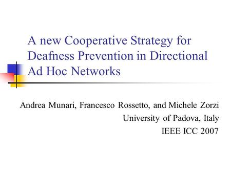 A new Cooperative Strategy for Deafness Prevention in Directional Ad Hoc Networks Andrea Munari, Francesco Rossetto, and Michele Zorzi University of Padova,