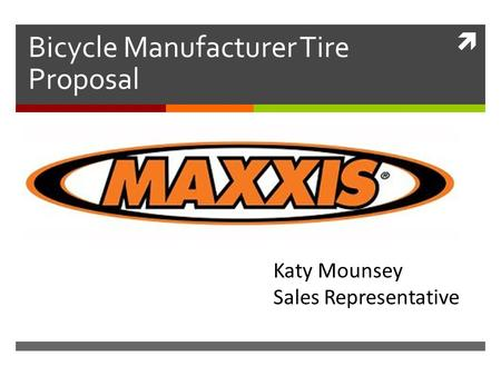  Bicycle Manufacturer Tire Proposal Katy Mounsey Sales Representative.