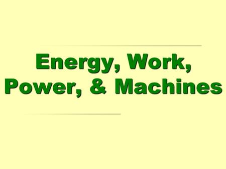 Energy, Work, Power, & Machines. Energy. Energy is the ability to do work. Potential energy Potential energy – stored energy or energy due to position.