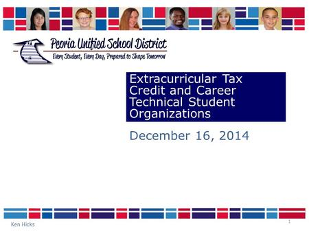 1 Extracurricular Tax Credit and Career Technical Student Organizations December 16, 2014 Ken Hicks.