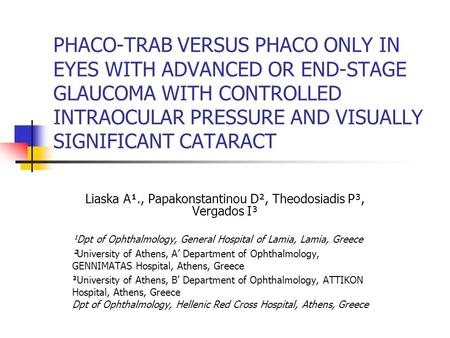 PHACO-TRAB VERSUS PHACO ONLY IN EYES WITH ADVANCED OR END-STAGE GLAUCOMA WITH CONTROLLED INTRAOCULAR PRESSURE AND VISUALLY SIGNIFICANT CATARACT Liaska.