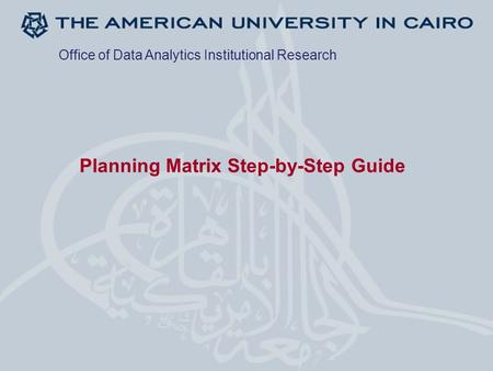 Planning Matrix Step-by-Step Guide Office of Data Analytics Institutional Research.
