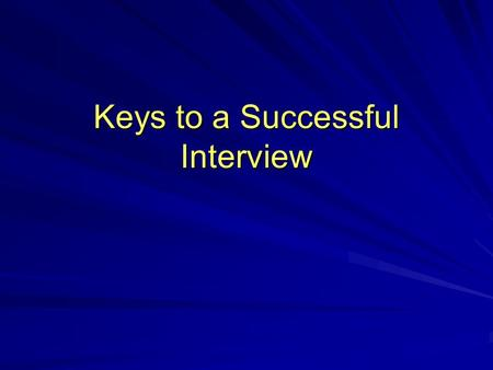 Keys to a Successful Interview. Types of Interviews Telephone Interview One-on-One Interview Group Interview Lunch Interview.