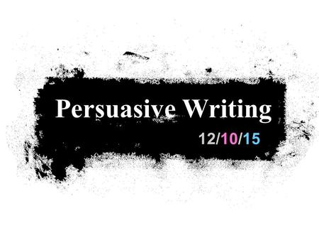 12/10/15 Persuasive Writing. Purpose of Persuasive Writing In a persuasive letter, you state your opinion or your feelings about something that is important.