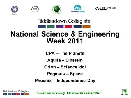 """Learners of today. Leaders of tomorrow."" National Science & Engineering Week 2011 CPA – The Planets Aquila – Einstein Orion – Science Idol Pegasus – Space."