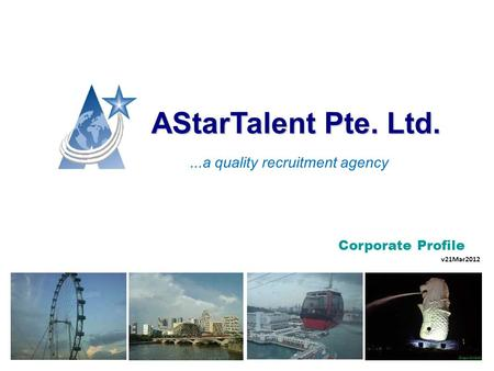 AStarTalent Pte. Ltd. Corporate Profile v21Mar2012...a quality recruitment agency.