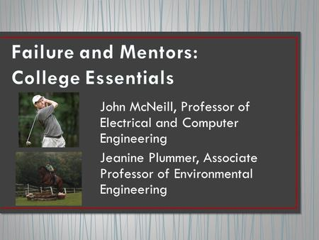John McNeill, Professor of Electrical and Computer Engineering Jeanine Plummer, Associate Professor of Environmental Engineering.