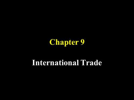 Chapter 9 International Trade. Objectives 1. Understand the basis of international specialization 2. Learn who gains and who loses from international.