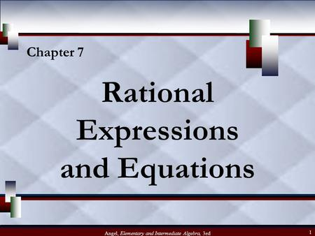 Angel, Elementary and Intermediate Algebra, 3ed 1 Rational Expressions and Equations Chapter 7.