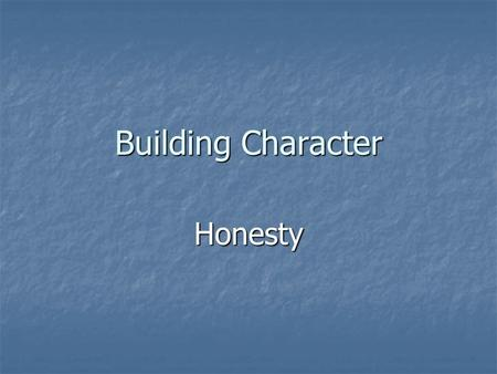 "Building Character Honesty. HONESTY ""It does not require many words to speak the truth."" Chief Joseph."
