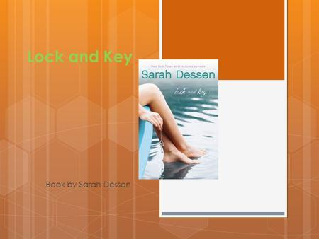 Lock and Key Book by Sarah Dessen. Three lessons  The importance of family  Friendship  Learn from your mistakes.